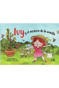 Ivy Y El Misterio De La Semilla - Victoria Lis Marino / Itziar Hazas (il. )