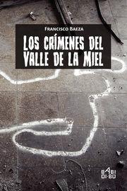 Los crimenes del valle de la miel - Francisco Baeza