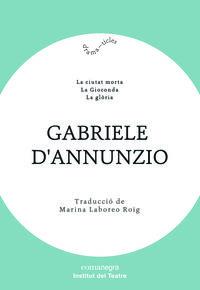 GABRIELE D'ANNUNZIO - CIUTAT MORTA, LA / GIOCONDA, LA / GLORIA, LA