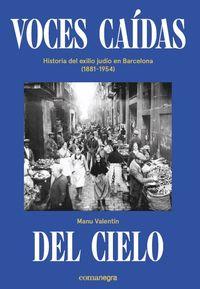 VOCES CAIDAS DEL CIELO - HISTORIA DEL EXILIO JUDIO EN BARCELONA (1881-1954)
