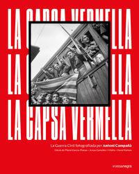 CAPSA VERMELLA, LA - LA GUERRA CIVIL FOTOGRAFIADA PER ANTONI CAMPAÑA