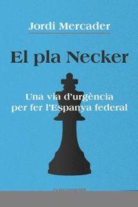 PLA NECKER, EL - UNA VIA D'URGENCIA PER FER L'ESPANYA FEDERAL