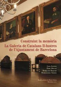 CONSTRUINT LA MEMORIA - LA GALERIA DE CATALANS ILLUSTRES DE L'AJUNTAMENT DE BARCELONA