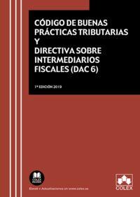 CODIGO DE BUENAS PRACTICAS TRIBUTARIAS Y DIRECTIVA SOBRE INTERMEDIARIOS FISCALES (DAC 6) - NORMATIVA, INFORMES, MEMORIAS Y PROYECTOS LEGISLATIVOS