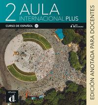 AULA INTERNACIONAL PLUS 2 (ED ANOTADA PARA EL DOCENTE)