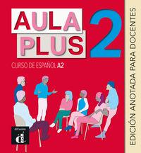 AULA PLUS 2 (ED ANOTADA PARA EL DOCENTE)