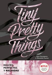 Tiny Pretty Things (dulces, Perfectas Y Malvadas) - Clayton Dhonielle / Sona Charaipotra