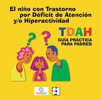 NIÑO CON TRASTORNO POR DEFICIT DE ATENCION Y / O HIPERACTIVIDAD TDAH - GUIA PRACTICA PARA PADRES