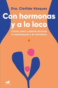 CON HORMONAS Y A LO LOCO - CLAVES PARA CUIDARTE DURANTE LA MENOPAUSIA Y EL CLIMATERIO
