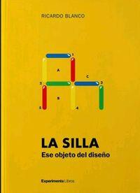 Silla, La - Ese Objeto De Diseño - Ricardo Blanco