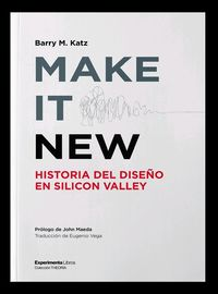 MAKE IT NEW - HISTORIA DEL DISEÑO EN SILICON VALLEY