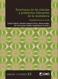 ENSEÑANZA DE LAS CIENCIAS Y PROBLEMAS RELEVANTES DE LA CIUDADANIA - TRANSFERENCIA AL AULA