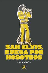 SAN ELVIS, RUEGA POR NOSOTROS - CRONICAS DE UN TIEMPO IRREVERENTE