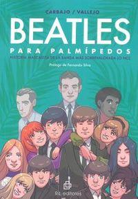 BEATLES PARA PALMIPEDOS - HISTORIA MASCADITA DE LA BANDA MAS SOBREVALORADA (O NO)