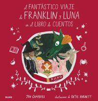El fantastico viaje de franklin y luna en el libro de cuentos - Jen Campbell / Katie Harnett (il. )