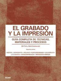 GRABADO Y LA IMPRESION, EL - GUIA COMPLETA DE TECNICAS, MATERIALES Y PROCESOS