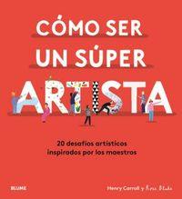 COMO SER UN SUPER ARTISTA - 20 DESAFIOS ARTISTICOS INSPIRADOS POR LOS MAESTROS