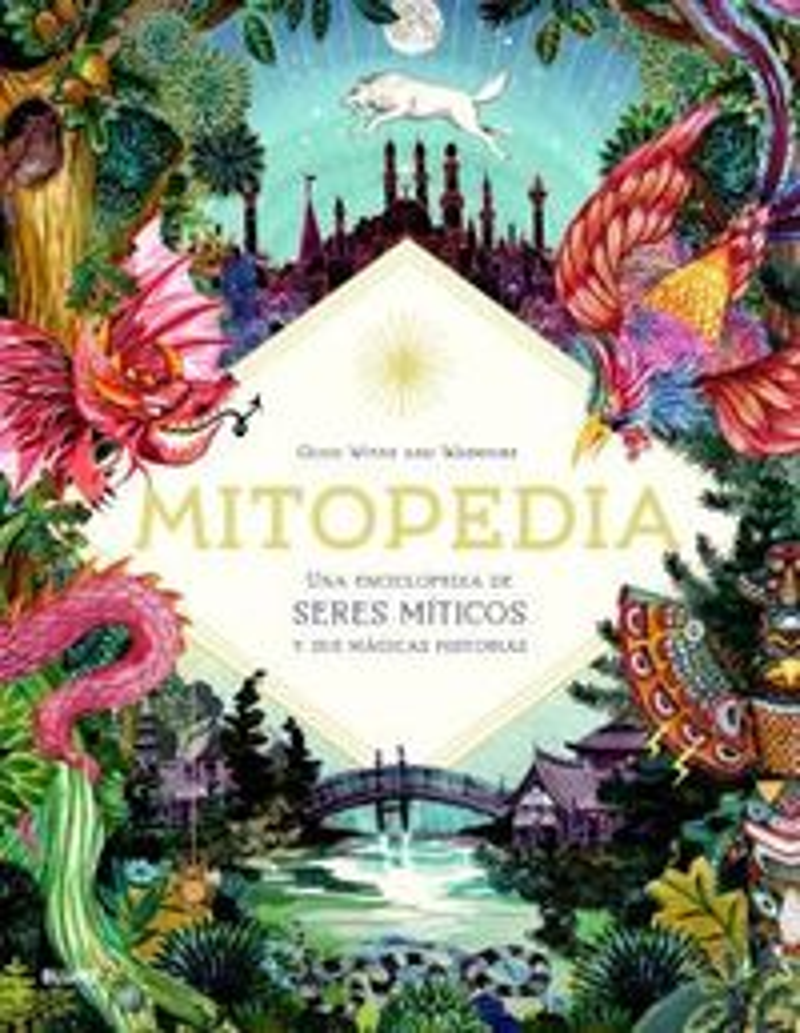 MITOPEDIA - UNA ENCICLOPEDIA DE LOS SERES MITICOS Y SUS MAGICAS HISTORIAS