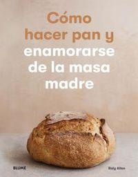 COMO HACER PAN Y ENAMORARSE DE LA MASA MADRE
