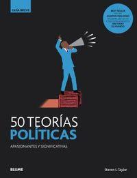 50 TEORIAS POLITICAS - APASIONANTES Y SIGNIFICATIVAS