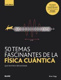 50 TEMAS FASCINANTES DE LA FISICA CUANTICA - QUE INVITAN A REFLEXIONAR