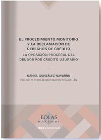 Procedimiento Monitorio Y La Reclamacion De Derechos De Credito, El - La Oposicion Procesal Del Deudor Por Credito Usurario - Daniel Gonzalez Navarro