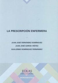 La prescripcion enfermera - Juan Jose Fernandez Dominguez / Juan Jose Garcia Vieitez / Guillermo Dominguez Fernandez