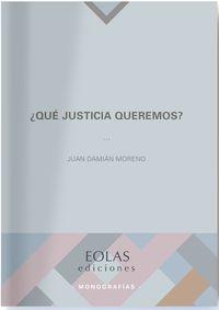 ¿que Justicia Queremos? - Juan Damian Moreno