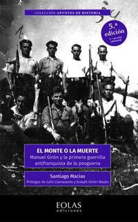 MONTE O LA MUERTE, EL - MANUEL GIRON Y LA PRIMERA GUERRILLA ANTIFRANQUISTA DE LA POSGUERRA