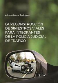 RECONSTRUCCION DE SINIESTROS VIALES PARA INTEGRANTES DE LA POLICIA JUDICIAL DE TRAFICO, LA