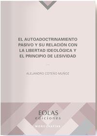 AUTOADOCTRINAMIENTO PASIVO Y SU RELACION CON LA LIBERTAD IDEOLOGICA Y EL PRINCIPIO DE LESIVIDAD, EL