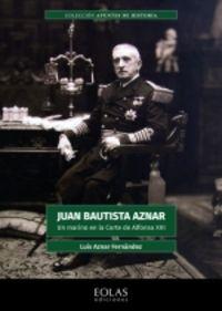 JUAN BAUTISTA AZNAR - UN MARINO EN LA CORTE DE ALFONSO XIII