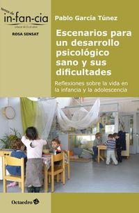 Escenarios Para Un Desarrollo Psicologico Sano Y Sus Dificultades - Reflexiones Sobre La Vida En La Infancia Y La Adolescencia - Pablo Garcia Tunez