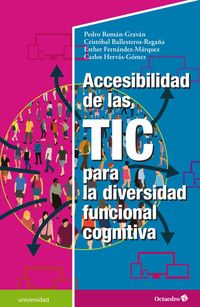 Accesibilidad De Las Tic Para La Diversidad Funcional Cognitiva - Pedro Roman Gravan / Cristobal Ballesteros Regaña / [ET AL. ]
