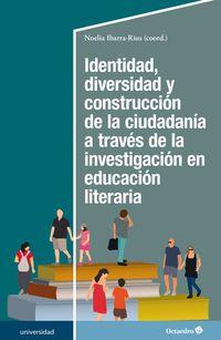 IDENTIDAD, DIVERSIDAD Y CONSTRUCCION DE LA CIUDADANIA A TRAVES DE LA INVESTIGACION EN EDUCACION LITERARIA
