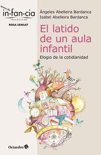 LATIDO DE UN AULA INFANTIL, EL - ELOGIO DE LA COTIDIANIDAD