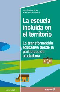 Escuela Incluida En El Territorio, La - La Transformacion Educativa Desde La Participacion Ciudadana - Auxiliadora Sales Ciges / Odet Moliner Garcia
