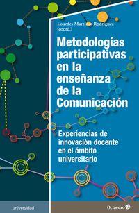 Metodologias Participativas En La Enseñanza De La Comunicacion - Experiencias De Innovacion Docente En El Ambito Universitario - Lourdes Martinez Rodriguez