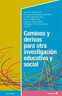 CAMINOS Y DERIVAS PARA OTRA INVESTIGACION EDUCATIVA Y SOCIAL