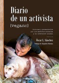 diario de un activista (vegano) - acciones y pensamientos por los derechos animales y la liberacion animal - Oscar L. Sanchez
