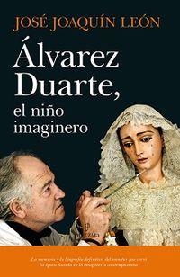 Alvarez Duarte, El Niño Imaginero - Jose Joaquin Leon