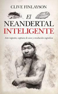 El neandertal inteligente - Clive Finlayson