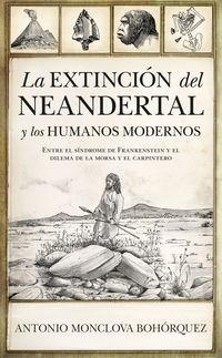 Extincion Del Neandertal Y Los Humanos Modernos, La - Entre El Sindrome De Frankenstein Y El Dilema De La Morsa Y El Carpintero - Antonio Monclova Bohorquez
