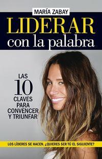 LIDERAR CON LA PALABRA - LAS DIEZ CLAVES PARA CONVENCER Y TRIUNFAR