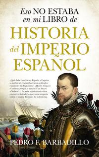 Eso No Estaba En Mi Libro De Historia Del Imperio Español - Pedro F. Barbadillo