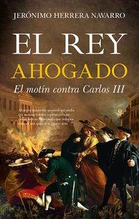 REY AHOGADO, EL - EL MOTIN CONTRA CARLOS III
