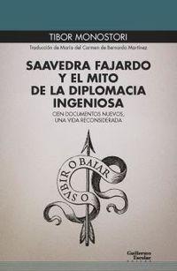 SAAVEDRA FAJARDO Y EL MITO DE LA DIPLOMACIA INGENIOSA - CIEN DOCUMENTOS NUEVOS, UNA VIDA RECONSIDERADA