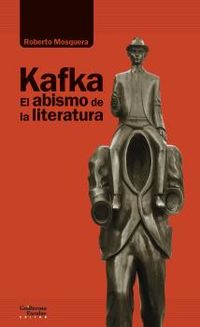 kafka - el abismo de la literatura - Roberto Mosquera Castell
