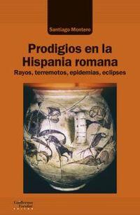 prodigios en la hispania romana - rayos, terremotos, epidemias, eclipses - Santiago Montero