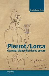 Pierrot / Lorca - Carnaval Blanco Del Deseo Oscuro - Emilio Peral Vega